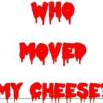 Who Moved my Cheese? Lifestyle Book or Horror Story?